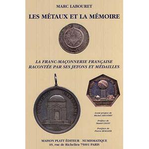 LABOURET   Les Métaux et la Mémoire   La Franc-Maçonnerie française racontée par ses jetons et médailles